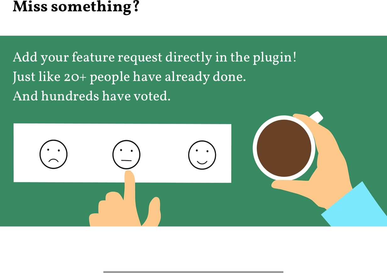Miss something? Add your feature request directly in the plugin!